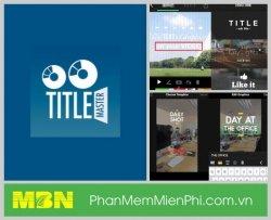 Title Master App phần mềm làm video tạo hiệu ứng chữ và đồ họa cho hình ảnh, video bằng điện thoại